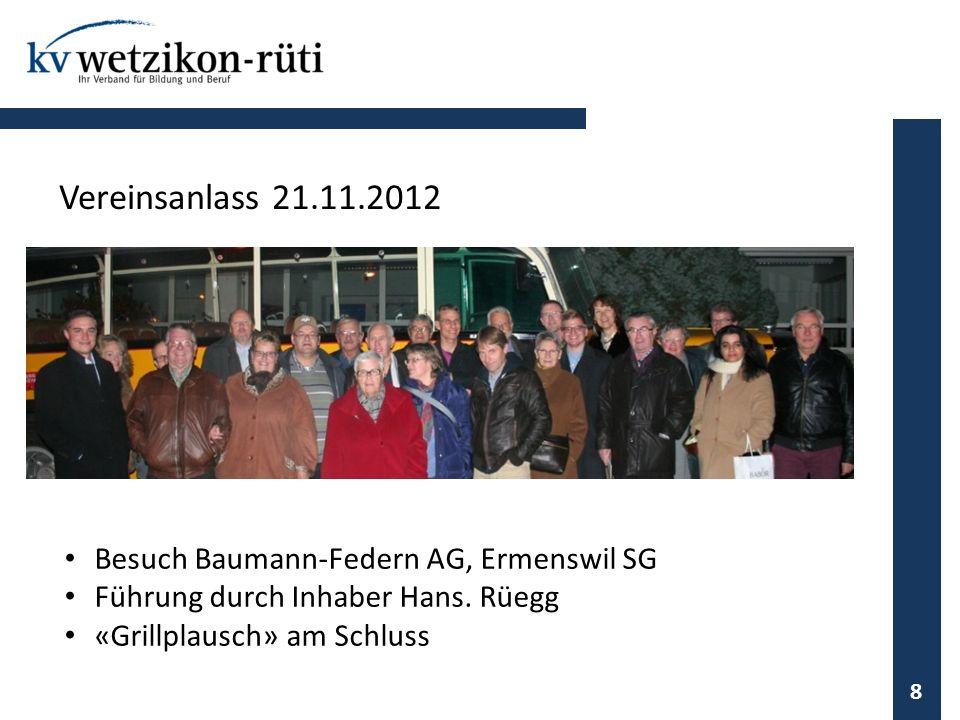 Besuch Baumann-Federn AG, Ermenswil SG Führung durch Inhaber Hans. Rüegg «Grillplausch» am Schluss 8 Vereinsanlass 21.11.2012