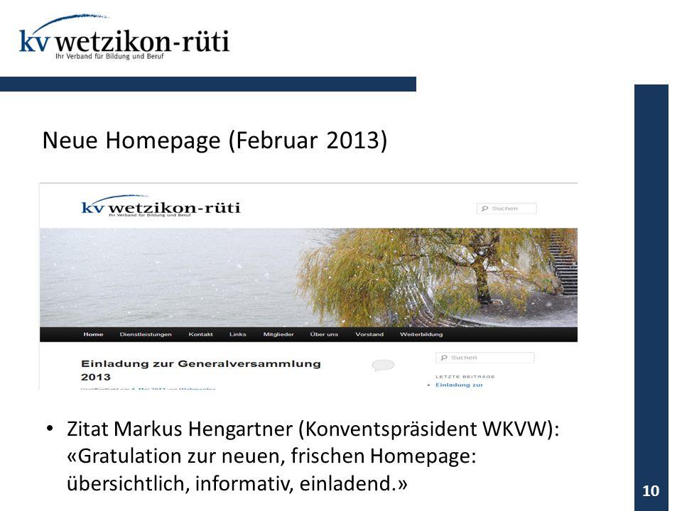 Zitat Markus Hengartner (Konventspräsident WKVW): «Gratulation zur neuen, frischen Homepage: übersichtlich, informativ, einladend.» 10 Neue Homepage (
