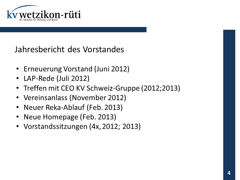 Erneuerung Vorstand (Juni 2012) LAP-Rede (Juli 2012) Treffen mit CEO KV Schweiz-Gruppe (2012;2013) Vereinsanlass (November 2012) Neuer Reka-Ablauf (Fe