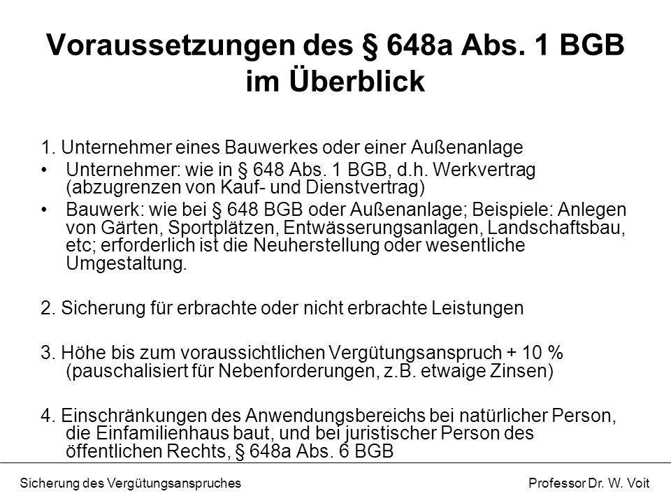Voraussetzungen des § 648a Abs. 1 BGB im Überblick 1. Unternehmer eines Bauwerkes oder einer Außenanlage Unternehmer: wie in § 648 Abs. 1 BGB, d.h. We