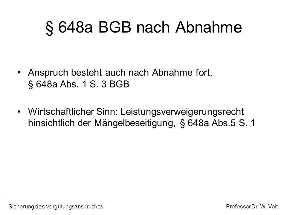 § 648a BGB nach Abnahme Anspruch besteht auch nach Abnahme fort, § 648a Abs. 1 S. 3 BGB Wirtschaftlicher Sinn: Leistungsverweigerungsrecht hinsichtlic