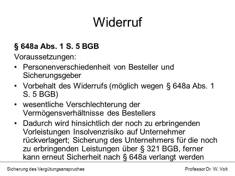 Widerruf § 648a Abs. 1 S. 5 BGB Voraussetzungen: Personenverschiedenheit von Besteller und Sicherungsgeber Vorbehalt des Widerrufs (möglich wegen § 64