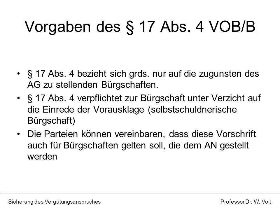 Vorgaben des § 17 Abs. 4 VOB/B § 17 Abs. 4 bezieht sich grds. nur auf die zugunsten des AG zu stellenden Bürgschaften. § 17 Abs. 4 verpflichtet zur Bü