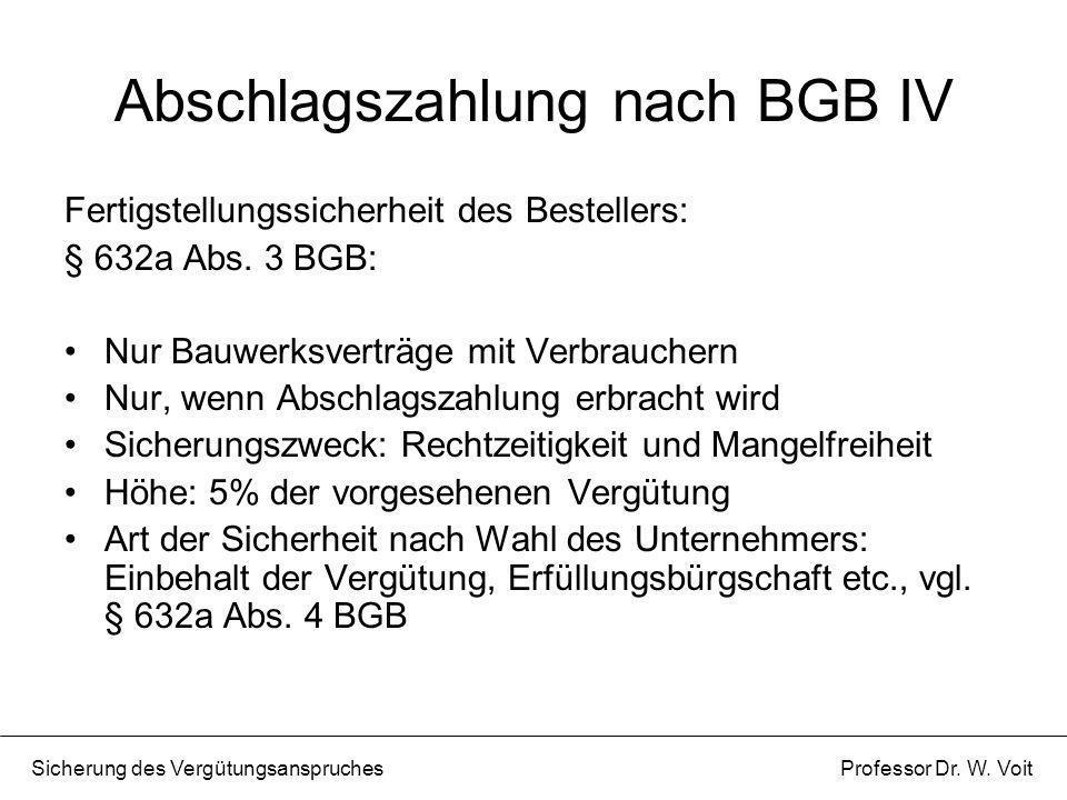 Abschlagszahlung nach BGB IV Fertigstellungssicherheit des Bestellers: § 632a Abs. 3 BGB: Nur Bauwerksverträge mit Verbrauchern Nur, wenn Abschlagszah