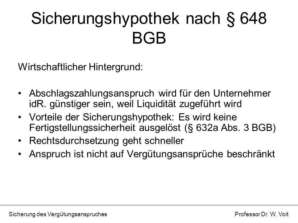 Sicherungshypothek nach § 648 BGB Wirtschaftlicher Hintergrund: Abschlagszahlungsanspruch wird für den Unternehmer idR. günstiger sein, weil Liquiditä
