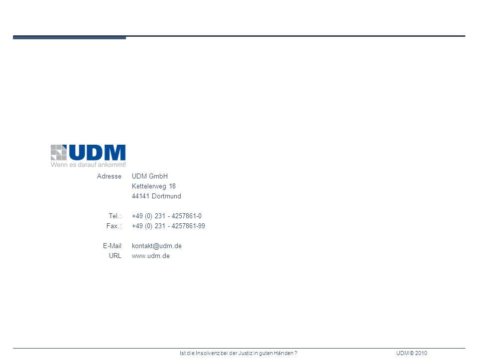 Ist die Insolvenz bei der Justiz in guten Händen ?UDM © 2010 UDM GmbH Kettelerweg 18 44141 Dortmund +49 (0) 231 - 4257861-0 +49 (0) 231 - 4257861-99 k
