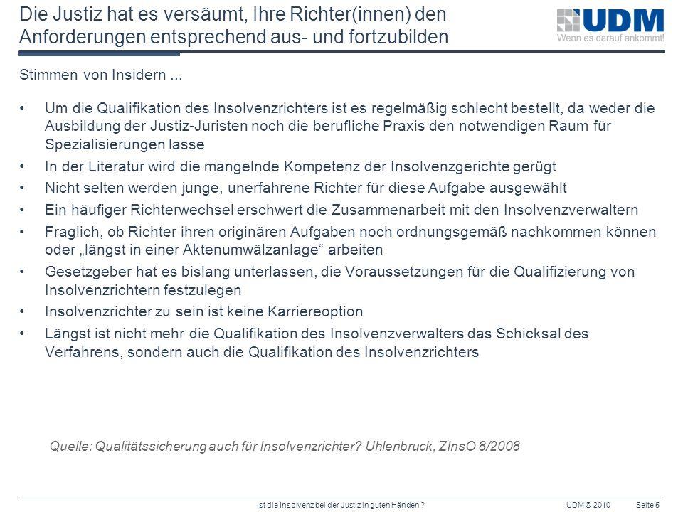 Ist die Insolvenz bei der Justiz in guten Händen ?UDM © 2010 UDM GmbH Kettelerweg 18 44141 Dortmund +49 (0) 231 - 4257861-0 +49 (0) 231 - 4257861-99 kontakt@udm.de www.udm.de Adresse Tel.: Fax.: E-Mail URL