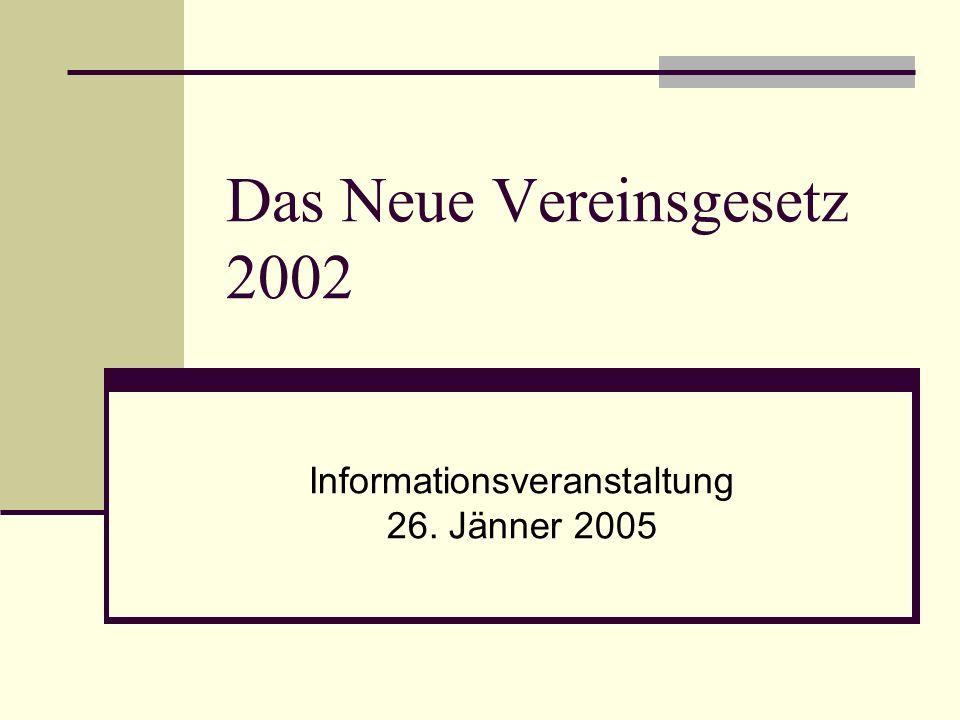 Das Neue Vereinsgesetz 2002 Informationsveranstaltung 26. Jänner 2005