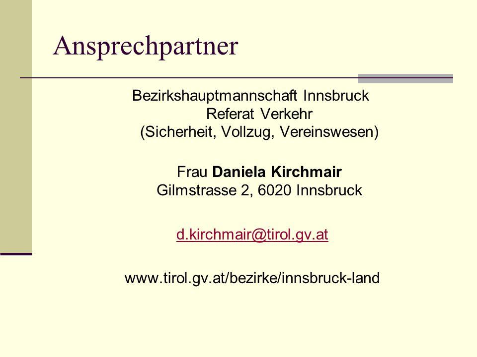 Ansprechpartner Bezirkshauptmannschaft Innsbruck Referat Verkehr (Sicherheit, Vollzug, Vereinswesen) Frau Daniela Kirchmair Gilmstrasse 2, 6020 Innsbruck d.kirchmair@tirol.gv.at www.tirol.gv.at/bezirke/innsbruck-land