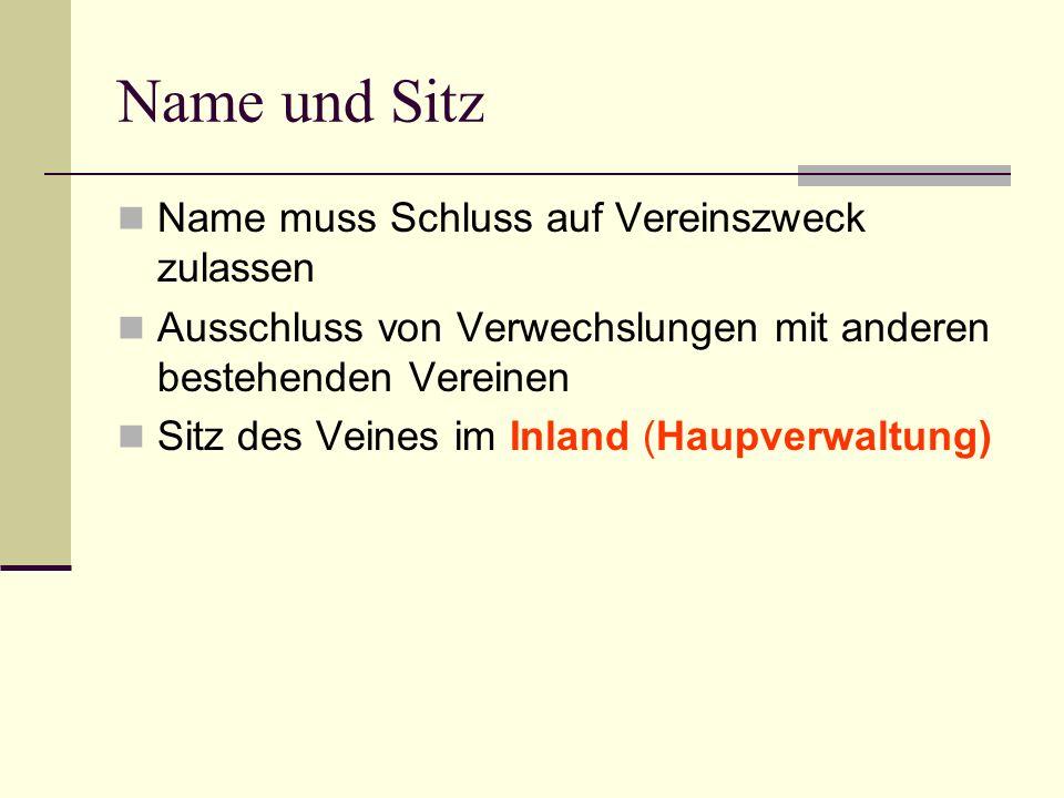 Name und Sitz Name muss Schluss auf Vereinszweck zulassen Ausschluss von Verwechslungen mit anderen bestehenden Vereinen Sitz des Veines im Inland (Haupverwaltung)
