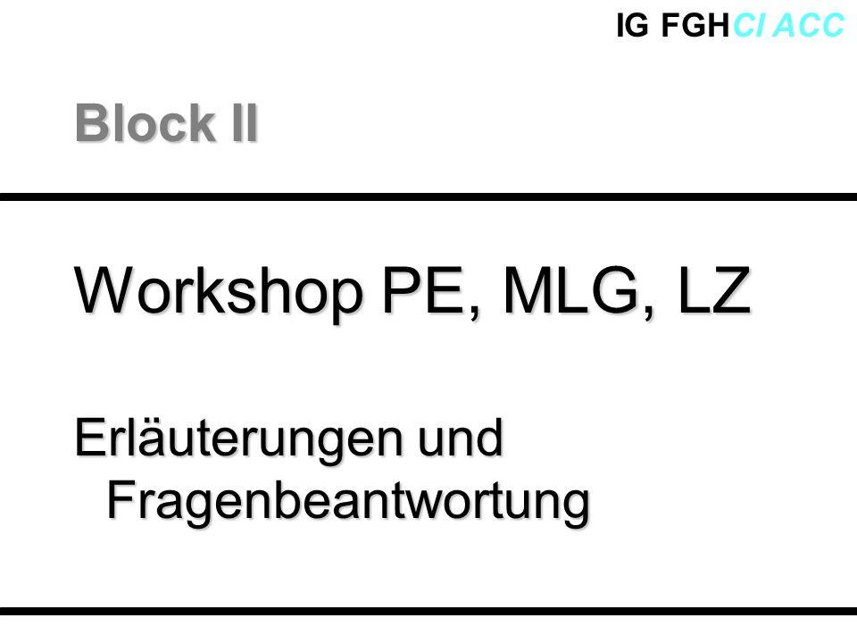 IG FGHCI ACC Workshop PE, MLG, LZ Erläuterungen und Fragenbeantwortung Block II
