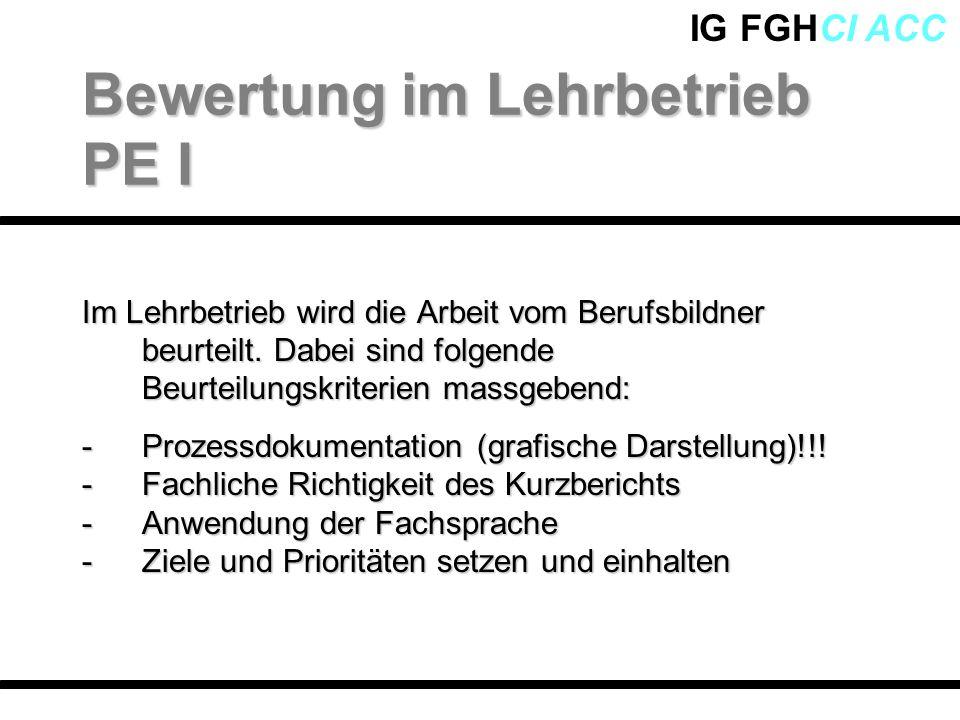 IG FGHCI ACC Im Lehrbetrieb wird die Arbeit vom Berufsbildner beurteilt. Dabei sind folgende Beurteilungskriterien massgebend: -Prozessdokumentation (