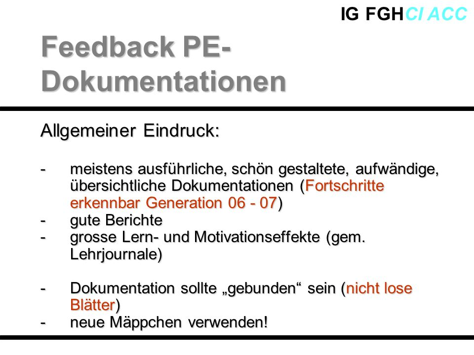IG FGHCI ACC Allgemeiner Eindruck: -meistens ausführliche, schön gestaltete, aufwändige, übersichtliche Dokumentationen (Fortschritte erkennbar Genera