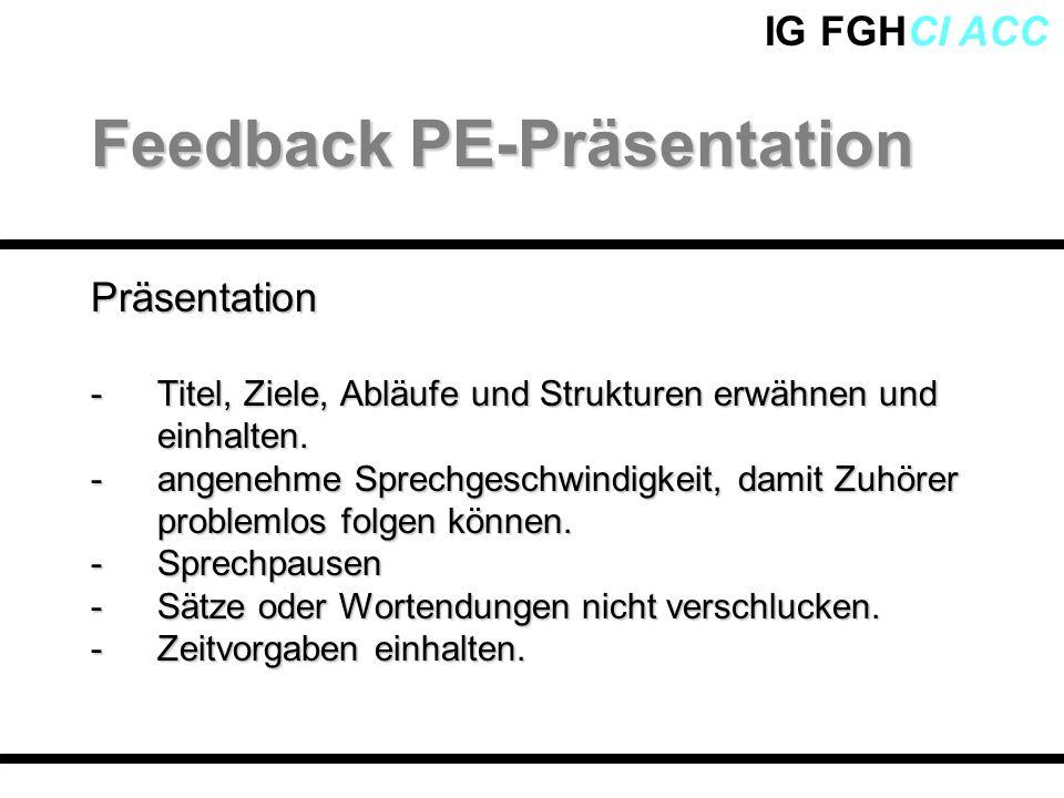 IG FGHCI ACCPräsentation -Titel, Ziele, Abläufe und Strukturen erwähnen und einhalten. -angenehme Sprechgeschwindigkeit, damit Zuhörer problemlos folg