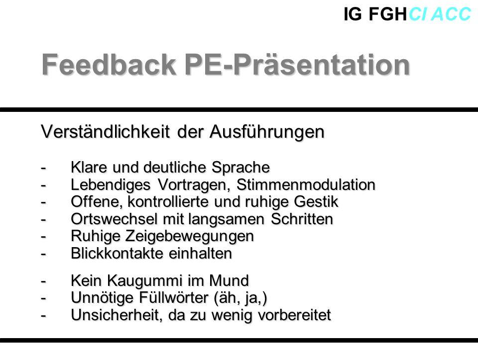 IG FGHCI ACC Verständlichkeit der Ausführungen -Klare und deutliche Sprache -Lebendiges Vortragen, Stimmenmodulation -Offene, kontrollierte und ruhige
