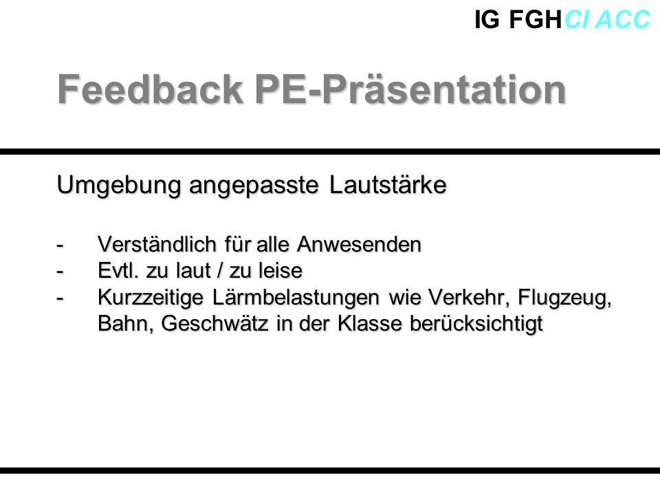 IG FGHCI ACC Umgebung angepasste Lautstärke -Verständlich für alle Anwesenden -Evtl. zu laut / zu leise -Kurzzeitige Lärmbelastungen wie Verkehr, Flug