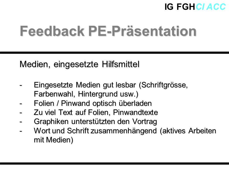 IG FGHCI ACC Medien, eingesetzte Hilfsmittel -Eingesetzte Medien gut lesbar (Schriftgrösse, Farbenwahl, Hintergrund usw.) -Folien / Pinwand optisch üb