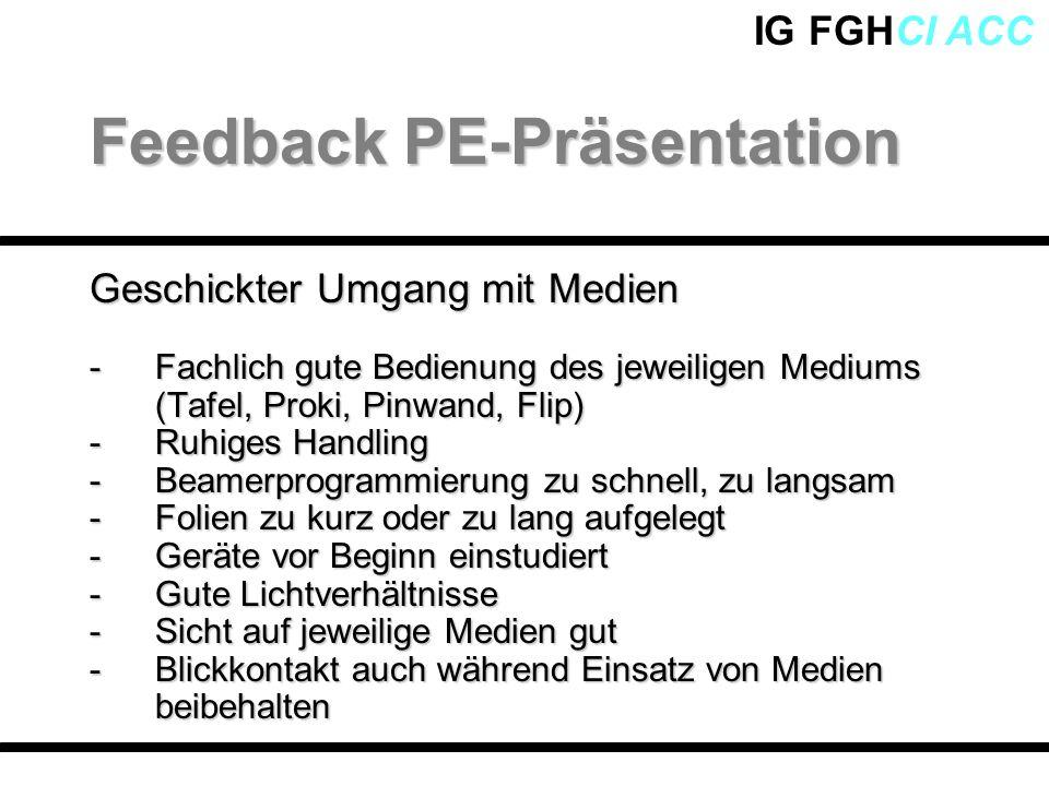 IG FGHCI ACC Geschickter Umgang mit Medien -Fachlich gute Bedienung des jeweiligen Mediums (Tafel, Proki, Pinwand, Flip) -Ruhiges Handling -Beamerprog
