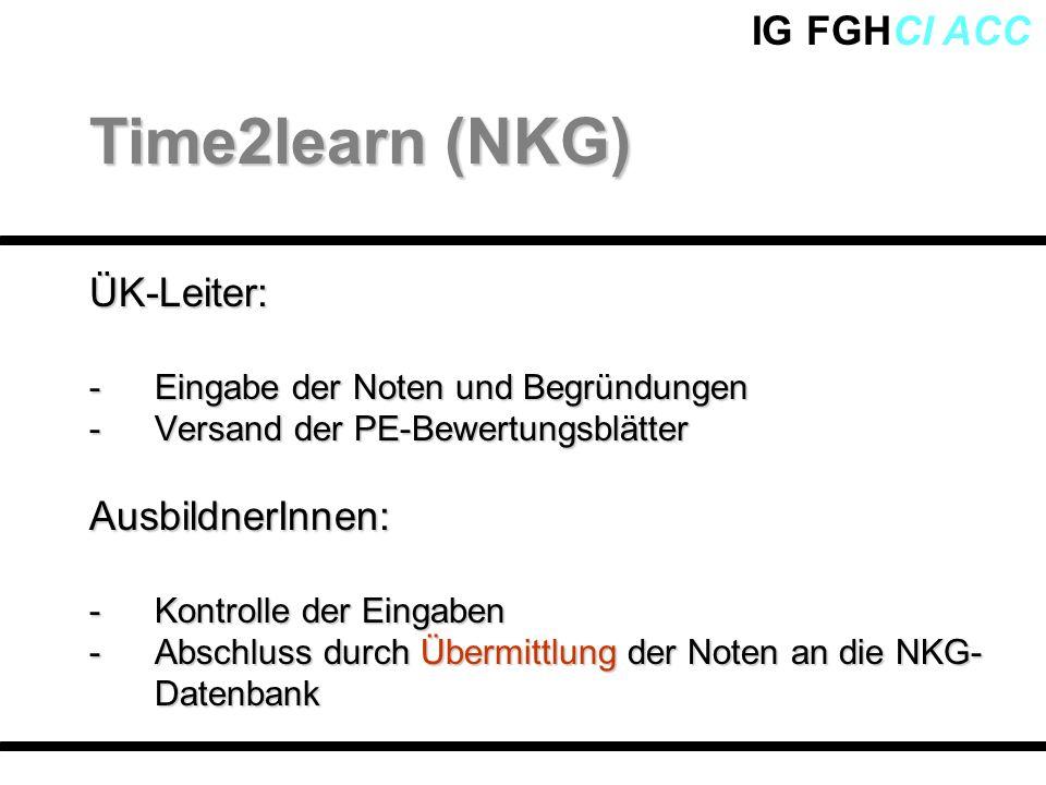 IG FGHCI ACCÜK-Leiter: -Eingabe der Noten und Begründungen -Versand der PE-Bewertungsblätter AusbildnerInnen: -Kontrolle der Eingaben -Abschluss durch