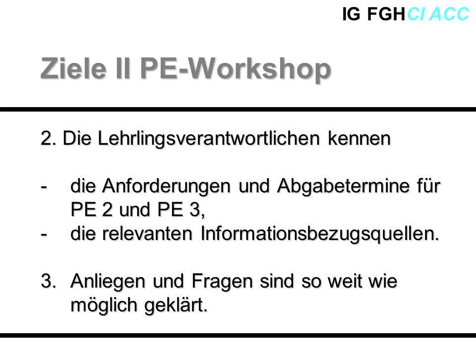 IG FGHCI ACC Im Lehrbetrieb -Prozessdokumentation (grafische Darstellung) -Fachliche Richtigkeit des Berichts -Kritische Stellen im Ablauf erkennen und begründen -Ziele und Prioritäten setzen und einhalten Bewertung PE 3