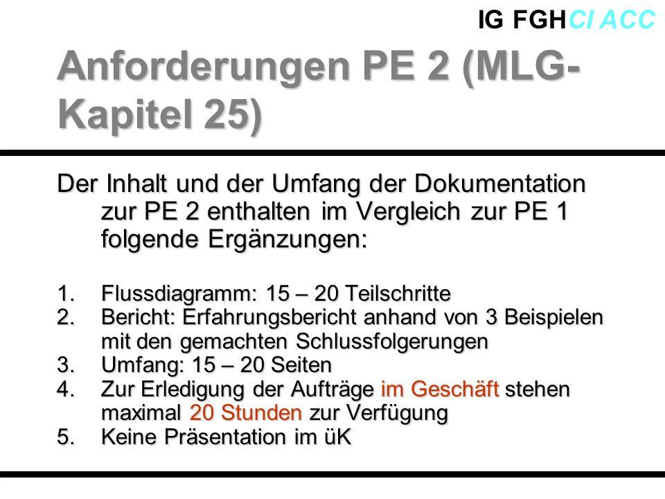 IG FGHCI ACC Der Inhalt und der Umfang der Dokumentation zur PE 2 enthalten im Vergleich zur PE 1 folgende Ergänzungen: 1.Flussdiagramm: 15 – 20 Teils