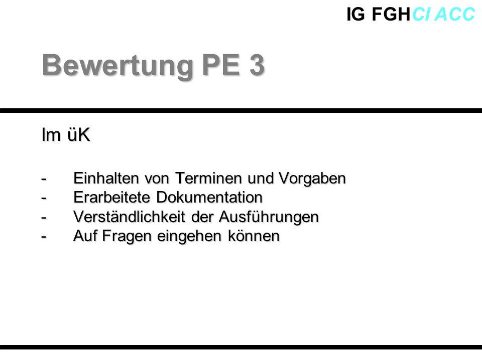 IG FGHCI ACC Im üK -Einhalten von Terminen und Vorgaben -Erarbeitete Dokumentation -Verständlichkeit der Ausführungen -Auf Fragen eingehen können Bewe
