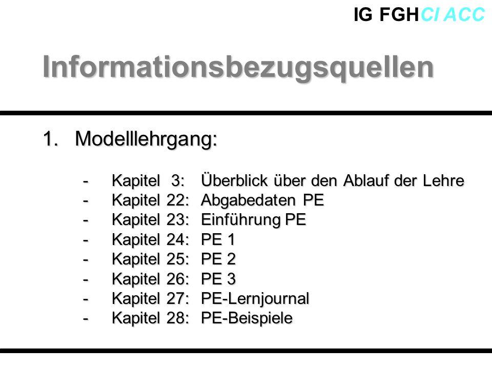 IG FGHCI ACC 1.Modelllehrgang: -Kapitel 3: Überblick über den Ablauf der Lehre -Kapitel 22: Abgabedaten PE -Kapitel 23:Einführung PE -Kapitel 24:PE 1