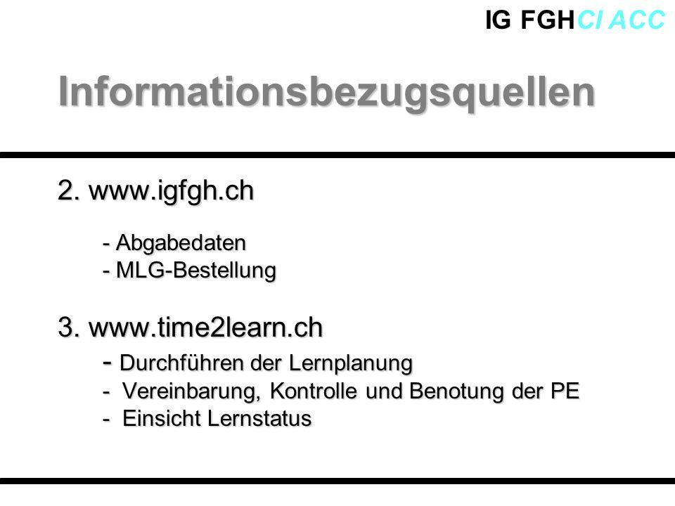 IG FGHCI ACC 2. www.igfgh.ch - Abgabedaten - MLG-Bestellung 3. www.time2learn.ch - Durchführen der Lernplanung - Vereinbarung, Kontrolle und Benotung