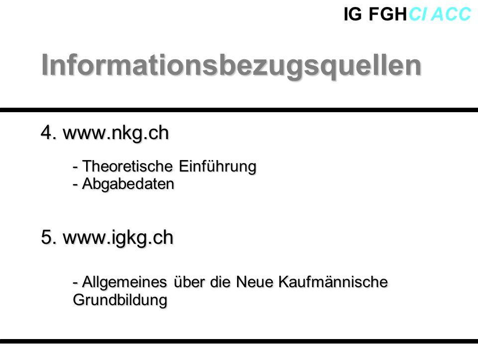 IG FGHCI ACC 4. www.nkg.ch - Theoretische Einführung - Abgabedaten 5. www.igkg.ch - Allgemeines über die Neue Kaufmännische Grundbildung Informationsb