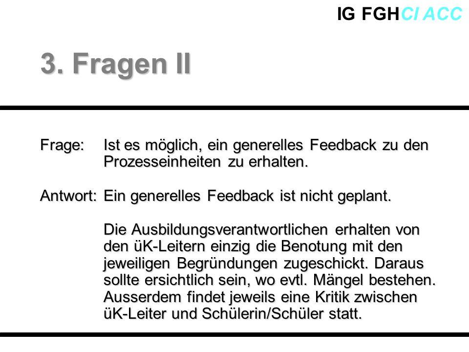 IG FGHCI ACC Frage: Ist es möglich, ein generelles Feedback zu den Prozesseinheiten zu erhalten. Antwort:Ein generelles Feedback ist nicht geplant. Di