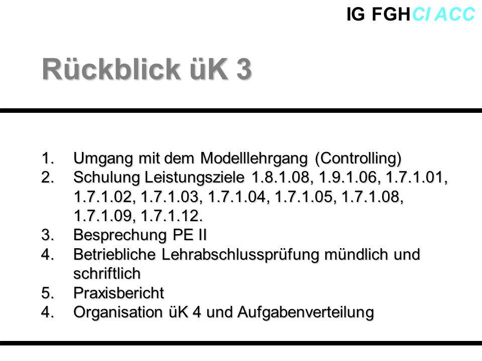 IG FGHCI ACC 1.Umgang mit dem Modelllehrgang (Controlling) 2.Schulung Leistungsziele 1.8.1.08, 1.9.1.06, 1.7.1.01, 1.7.1.02, 1.7.1.03, 1.7.1.04, 1.7.1