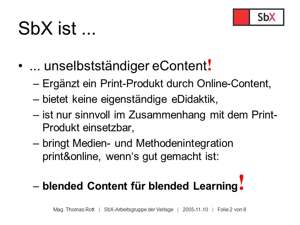 Mag. Thomas Rott | SbX-Arbeitsgruppe der Verlage | 2005-11-10 | Folie 2 von 8 SbX ist...... unselbstständiger eContent ! –Ergänzt ein Print-Produkt du