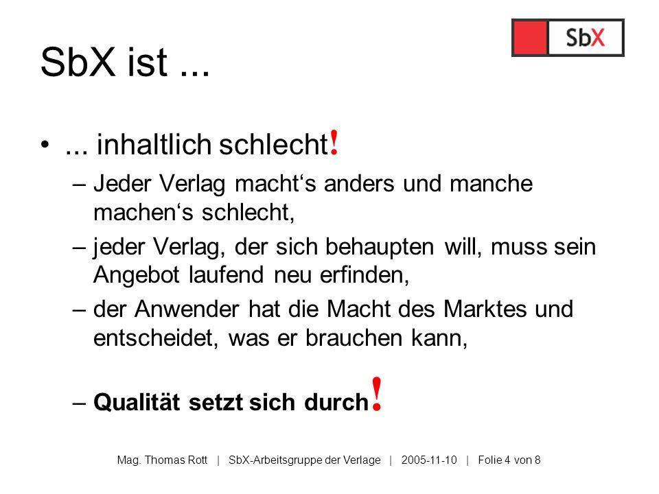 Mag. Thomas Rott | SbX-Arbeitsgruppe der Verlage | 2005-11-10 | Folie 4 von 8 SbX ist...... inhaltlich schlecht ! –Jeder Verlag machts anders und manc