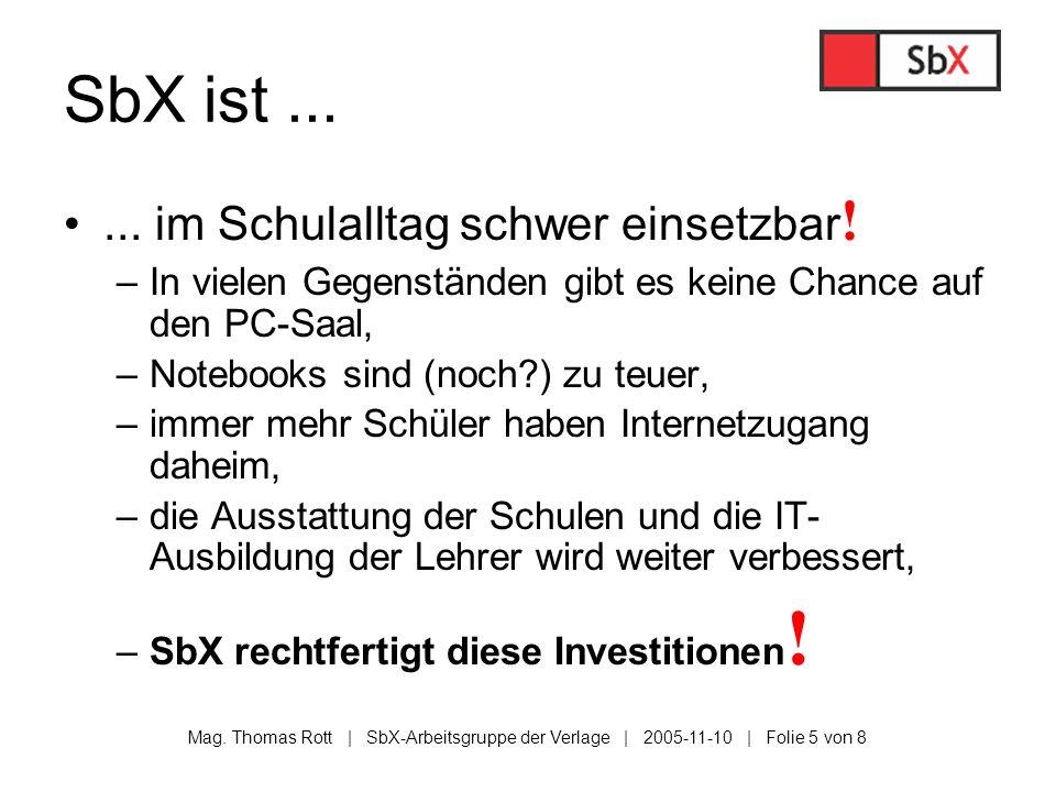Mag. Thomas Rott | SbX-Arbeitsgruppe der Verlage | 2005-11-10 | Folie 5 von 8 SbX ist...... im Schulalltag schwer einsetzbar ! –In vielen Gegenständen