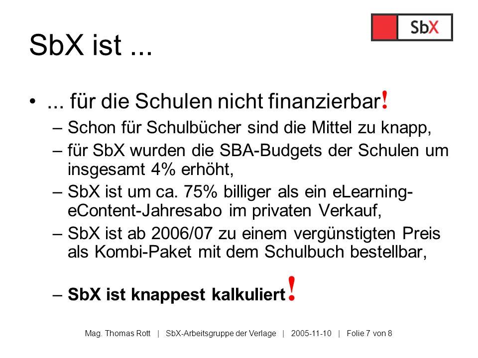 Mag. Thomas Rott | SbX-Arbeitsgruppe der Verlage | 2005-11-10 | Folie 7 von 8 SbX ist...... für die Schulen nicht finanzierbar ! –Schon für Schulbüche