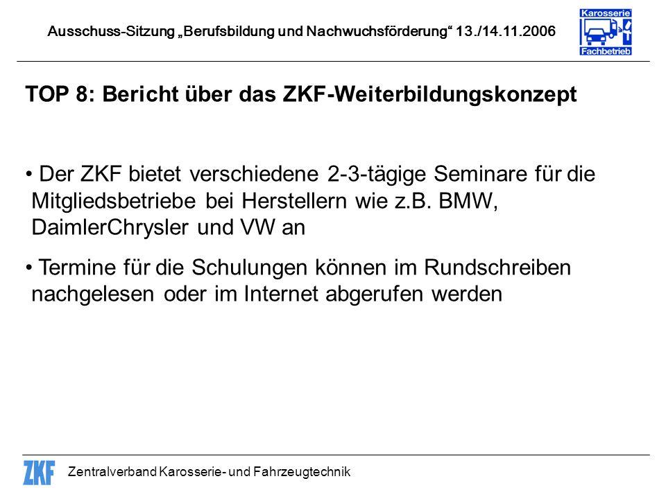 Zentralverband Karosserie- und Fahrzeugtechnik TOP 8: Bericht über das ZKF-Weiterbildungskonzept Der ZKF bietet verschiedene 2-3-tägige Seminare für die Mitgliedsbetriebe bei Herstellern wie z.B.