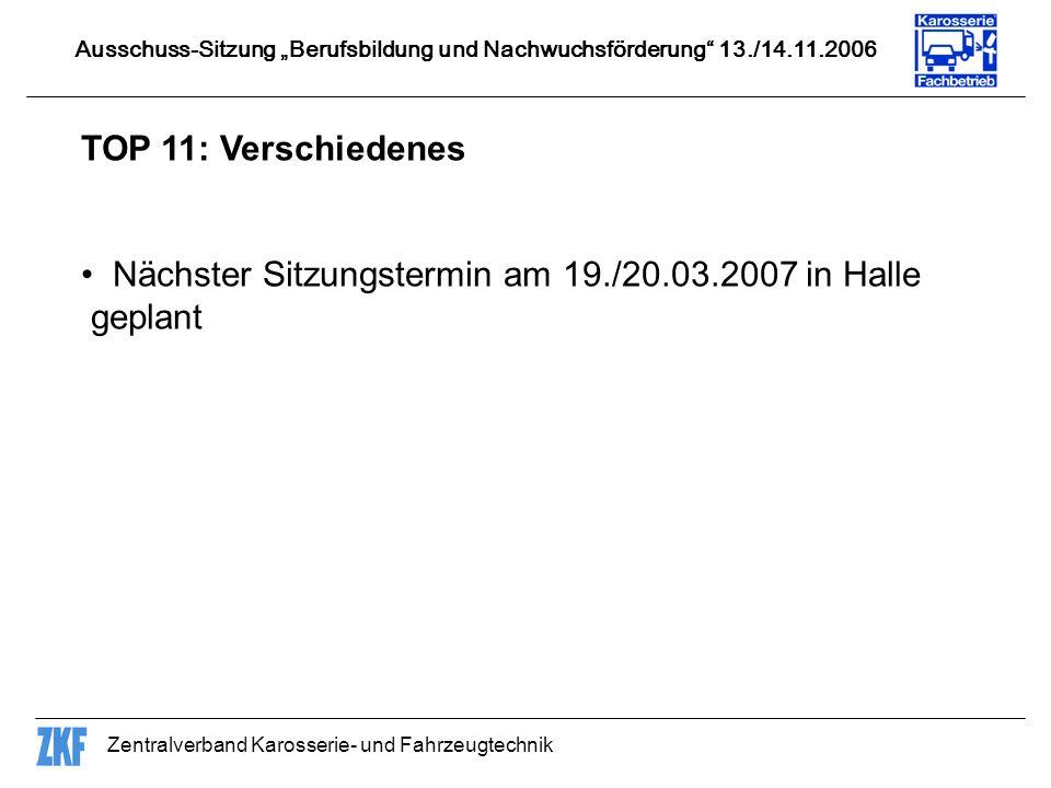 Zentralverband Karosserie- und Fahrzeugtechnik TOP 11: Verschiedenes Nächster Sitzungstermin am 19./20.03.2007 in Halle geplant Ausschuss-Sitzung Berufsbildung und Nachwuchsförderung 13./14.11.2006