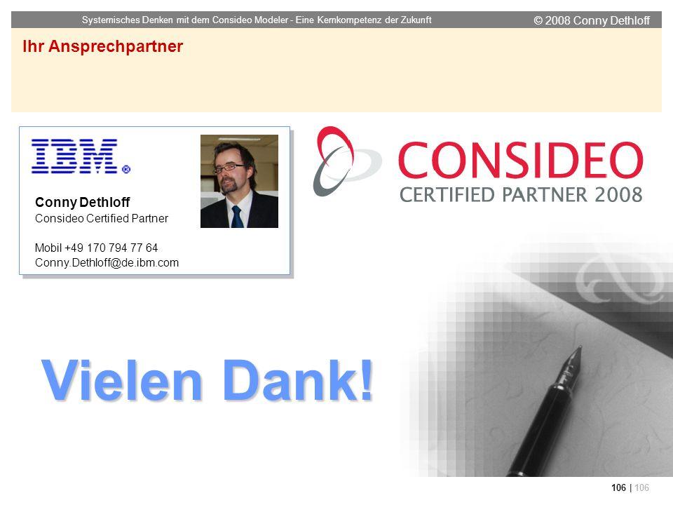 © 2008 Conny Dethloff Systemisches Denken mit dem Consideo Modeler - Eine Kernkompetenz der Zukunft 106 | 106 Ihr Ansprechpartner Vielen Dank! Conny D