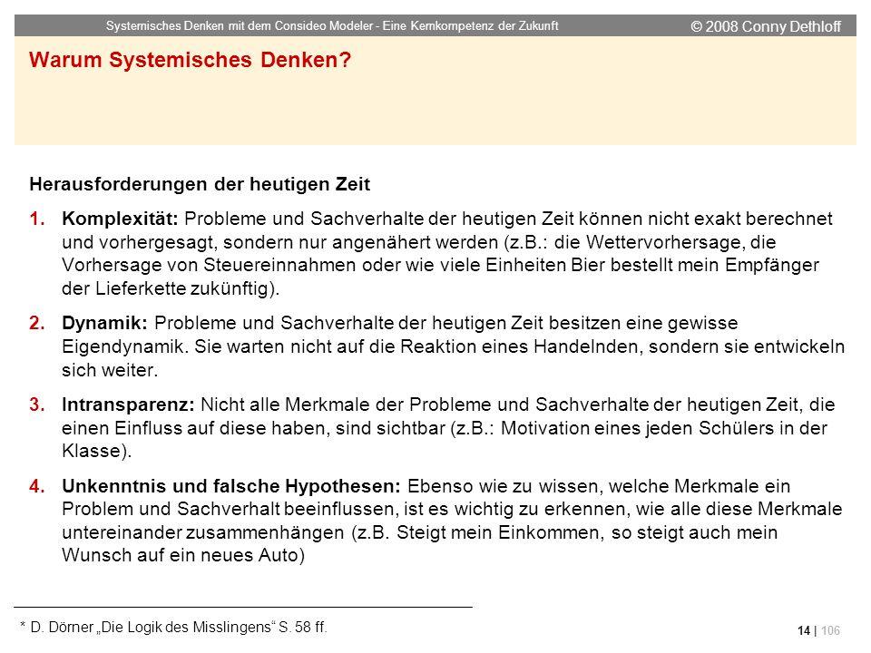 © 2008 Conny Dethloff Systemisches Denken mit dem Consideo Modeler - Eine Kernkompetenz der Zukunft 14 | 106 Warum Systemisches Denken? Herausforderun