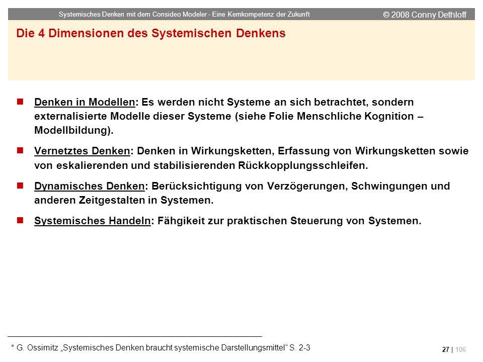 © 2008 Conny Dethloff Systemisches Denken mit dem Consideo Modeler - Eine Kernkompetenz der Zukunft 27 | 106 Denken in Modellen: Es werden nicht Syste
