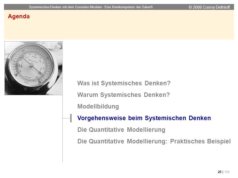 © 2008 Conny Dethloff Systemisches Denken mit dem Consideo Modeler - Eine Kernkompetenz der Zukunft 28 | 106 Agenda Was ist Systemisches Denken? Warum
