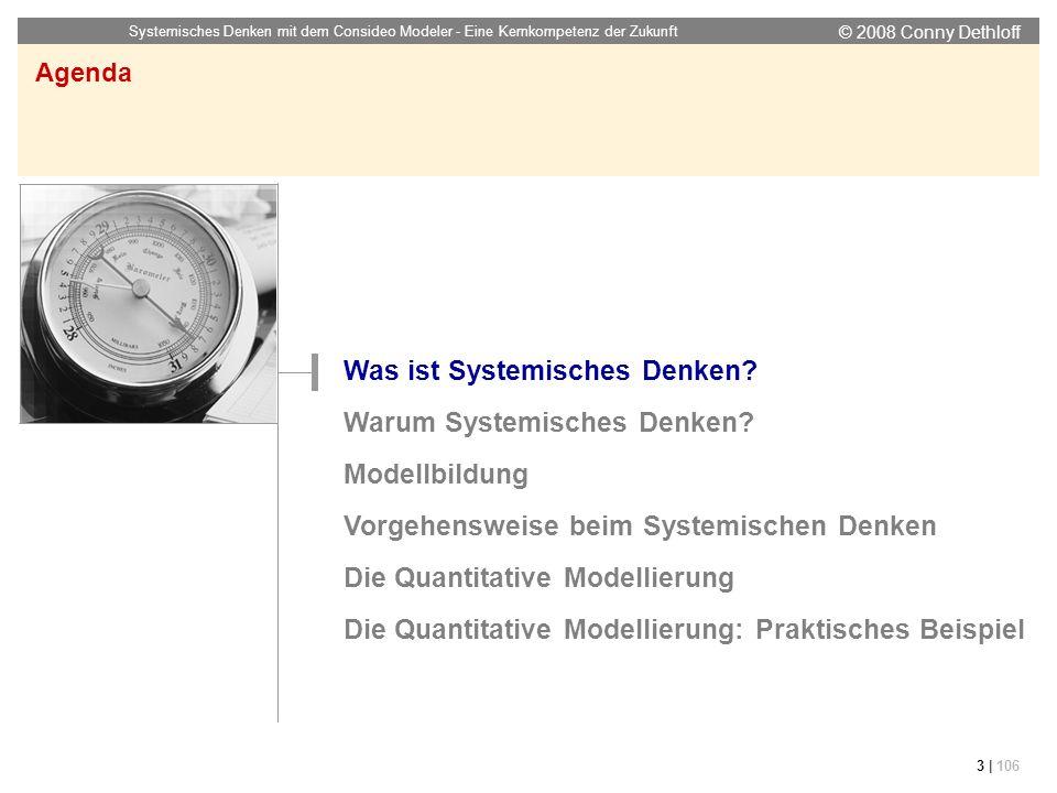 © 2008 Conny Dethloff Systemisches Denken mit dem Consideo Modeler - Eine Kernkompetenz der Zukunft 3 | 106 Agenda Was ist Systemisches Denken? Warum