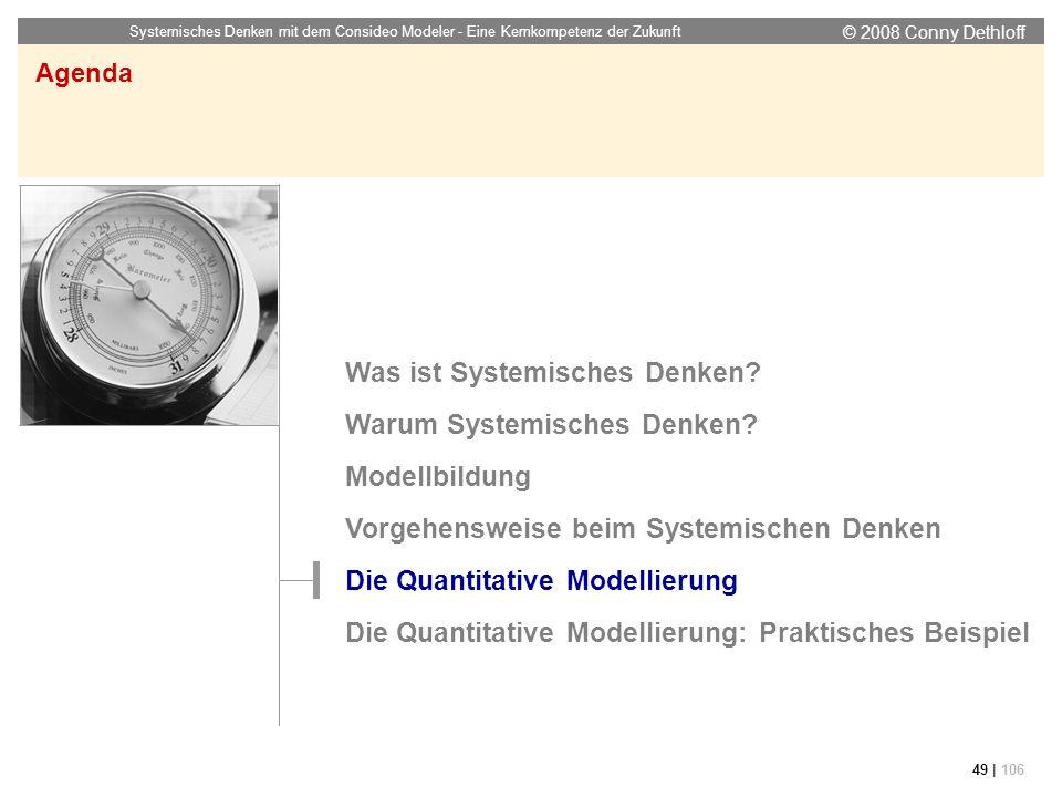 © 2008 Conny Dethloff Systemisches Denken mit dem Consideo Modeler - Eine Kernkompetenz der Zukunft 49 | 106 Agenda Was ist Systemisches Denken? Warum