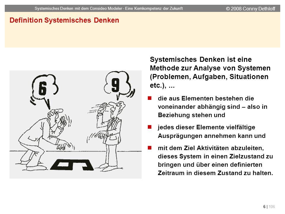 © 2008 Conny Dethloff Systemisches Denken mit dem Consideo Modeler - Eine Kernkompetenz der Zukunft 6 | 106 Definition Systemisches Denken die aus Ele