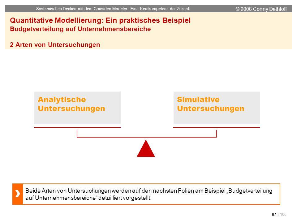 © 2008 Conny Dethloff Systemisches Denken mit dem Consideo Modeler - Eine Kernkompetenz der Zukunft 87 | 106 Quantitative Modellierung: Ein praktische