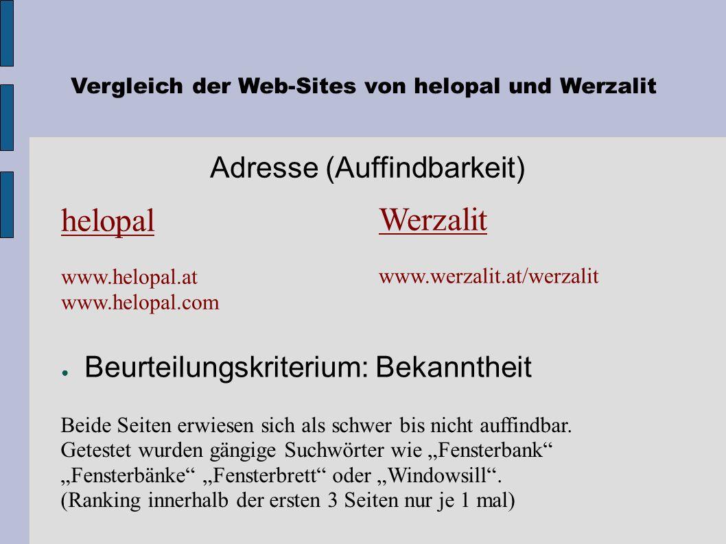 Vergleich der Web-Sites von helopal und Werzalit Beurteilungskriterium: Bedienbarkeit Werzalit + einfach - teilweise sind die Zusammenhänge etwas schl