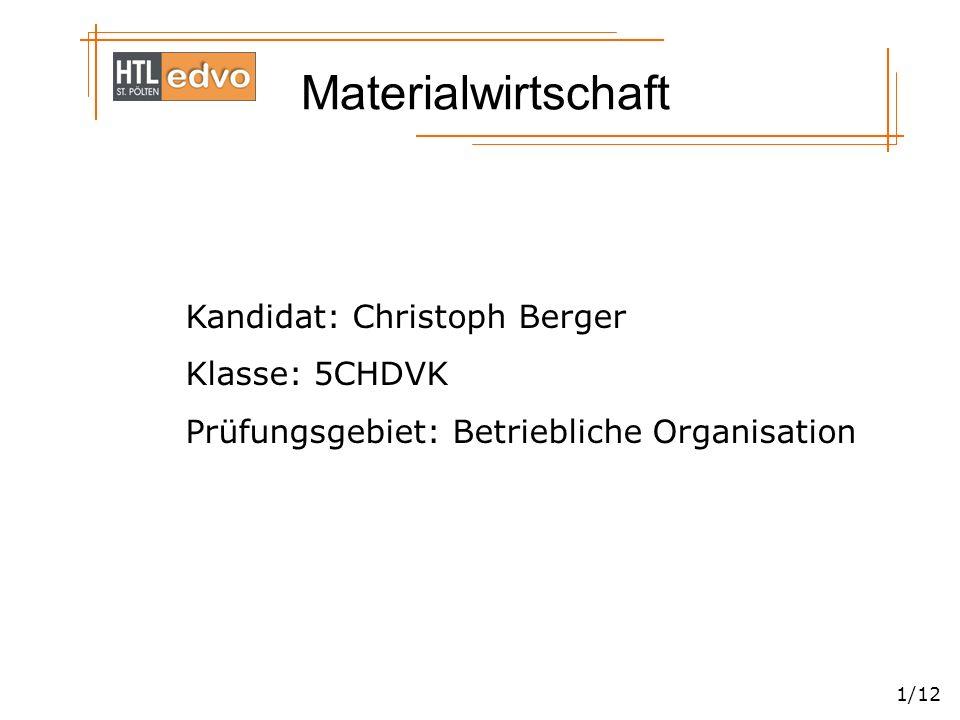 Materialwirtschaft 1/12 Kandidat: Christoph Berger Klasse: 5CHDVK Prüfungsgebiet: Betriebliche Organisation