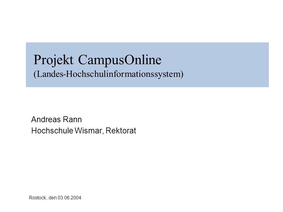 Rostock, den 03.06.2004 Projekt CampusOnline (Landes-Hochschulinformationssystem) Andreas Rann Hochschule Wismar, Rektorat