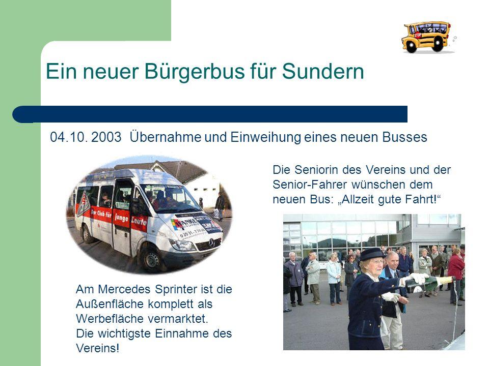 Ein neuer Bürgerbus für Sundern 04.10. 2003 Übernahme und Einweihung eines neuen Busses Am Mercedes Sprinter ist die Außenfläche komplett als Werbeflä