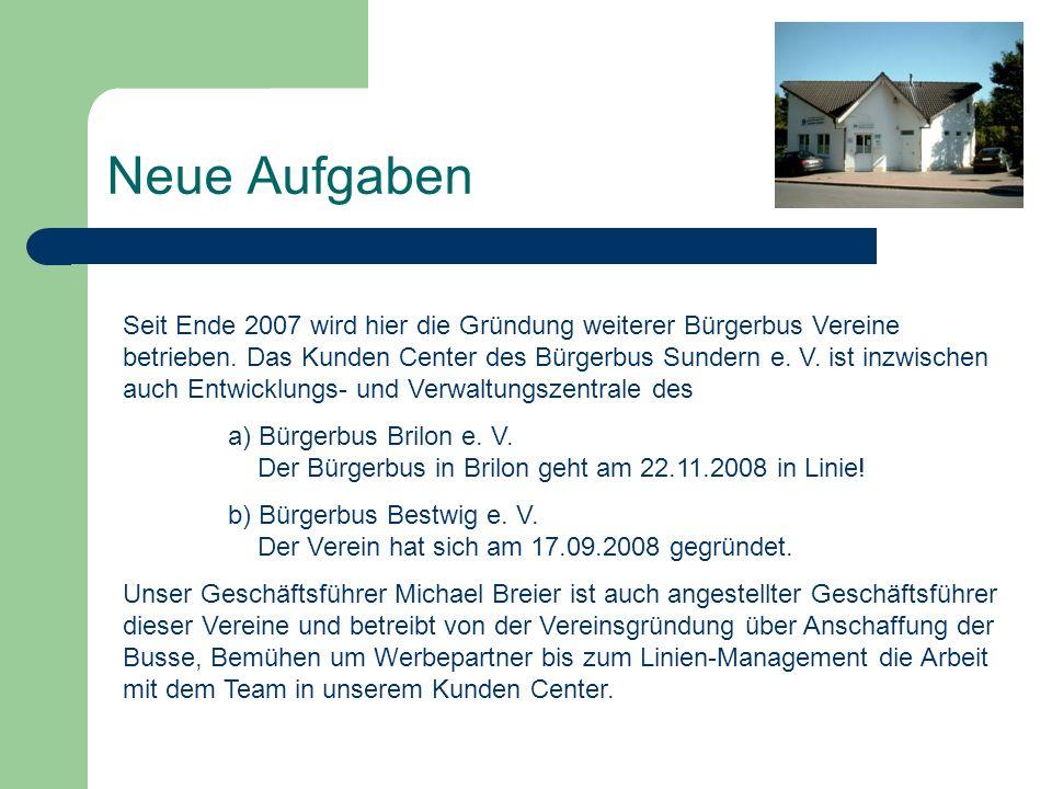 Neue Aufgaben Seit Ende 2007 wird hier die Gründung weiterer Bürgerbus Vereine betrieben. Das Kunden Center des Bürgerbus Sundern e. V. ist inzwischen